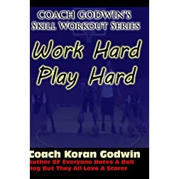 Basketball Skill Training: Work Hard, Play Hard