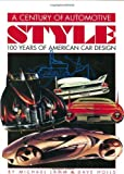 img - for A Century of Automotive Style: 100 Years of American Car Design by Michael Lamm (1996-12-01) book / textbook / text book