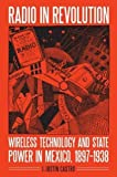 img - for Radio in Revolution: Wireless Technology and State Power in Mexico, 1897-1938 (The Mexican Experience) book / textbook / text book