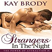 Strangers in the Night: The Power of Attraction, Book 1 | Kay Brody