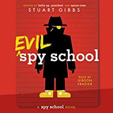 Evil Spy School (       UNABRIDGED) by Stuart Gibbs Narrated by Gibson Frazier
