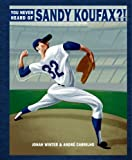 img - for You Never Heard of Sandy Koufax?! book / textbook / text book