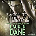 Sworn to the Wolf: Cherchez Wolf Pack, Book 2 Audiobook by Lauren Dane Narrated by Summer Morton
