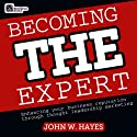 Becoming THE Expert: Enhancing Your Business Reputation Through Thought Leadership Marketing (       UNABRIDGED) by John W. Hayes Narrated by Norman Gilligan