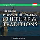 Learn Hungarian: Discover Hungarian Culture & Traditions Vortrag von  Innovative Language Learning LLC Gesprochen von:  HungarianPod101.com
