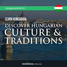 Learn Hungarian: Discover Hungarian Culture & Traditions Lecture by  Innovative Language Learning LLC Narrated by  HungarianPod101.com