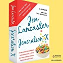 Jeneration X: One Reluctant Adult's Attempt to Unarrest Her Arrested Development; Or, Why It'sNever Too Late for Her Dumb Ass to Learn Why Froot Loops Are Not for Dinner Audiobook by Jen Lancaster Narrated by Jen Lancaster