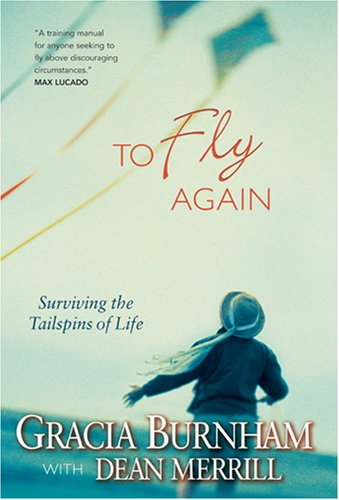 To Fly Again: Surviving the Tailspins of Life, Gracia Burnham, Dean Merrill