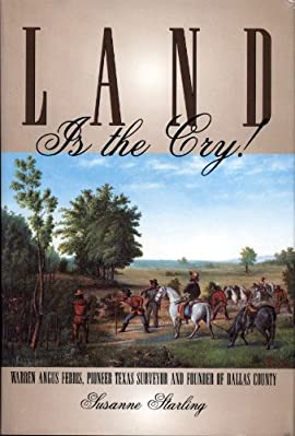 Land is the Cry!: Warren Angus Ferris, Pioneer Texas Surveyor and Founder of Dallas County - Hardcover