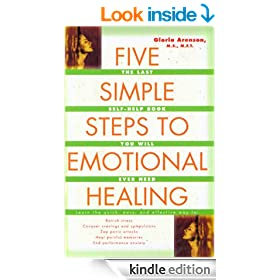 The Five Simple Steps to Emotional Healing: The Last Self-Help Book You Will Ever Need