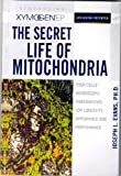 img - for The Secret Life of Mitochondria (EYour Cells' Microscopic Powerhouses for Longevity, Appearance and Performance) book / textbook / text book