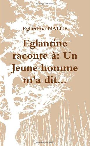 Eglantine raconte à: Un Jeune homme m'a dit. . .