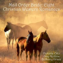 Mail Order Bride: Eight Christian Western Romances (       UNABRIDGED) by Amy Rollins, Victoria Otto, Bethany Grace Narrated by Joe Smith