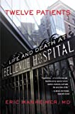 Eric Manheimer Twelve Patients: Life and Death at Bellevue Hospital