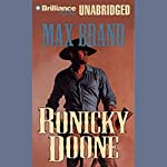 Ronicky Doone: Doone #1 (       UNABRIDGED) by Max Brand Narrated by Roger Dressler