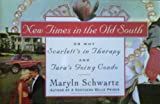 New Times in the Old South: Or, Why Scarlett's in Therapy and Tara's Going Condo (0517138042) by Schwartz, Maryln