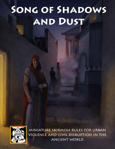 Song of Shadows and Dust: Miniature Skirmish Rules for Urban Violence and Civil Disruption in the Ancient World (Song of Blades and Heroes)