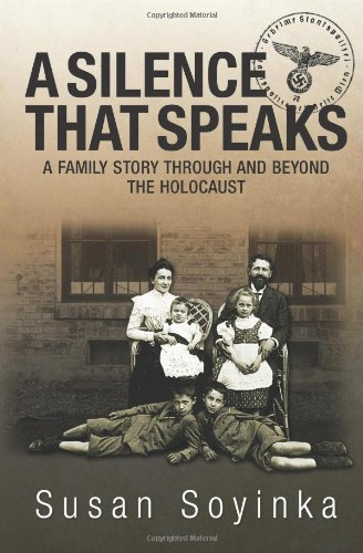 A Silence That Speaks: A Family Story Through and Beyond the Holocaust