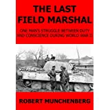 The Last Field Marshal. One Man's Struggle Between Duty and Conscience During World War II.
