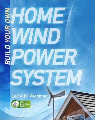 Build Your Own Home Wind Power System (Tab Green Guru Guides)