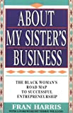 img - for About My Sister's Business : The Black Woman's Road Map to Successful Entrepreneurship book / textbook / text book