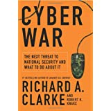 Cyber War: The Next Threat to National Security and What to Do About It ~ Richard A. Clarke