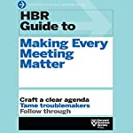HBR Guide to Making Every Meeting Matter: Craft a Clear Agenda, Tame Troublemakers, Follow Through |  Harvard Business Review