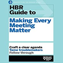 HBR Guide to Making Every Meeting Matter: Craft a Clear Agenda, Tame Troublemakers, Follow Through Audiobook by  Harvard Business Review Narrated by Christopher Walker
