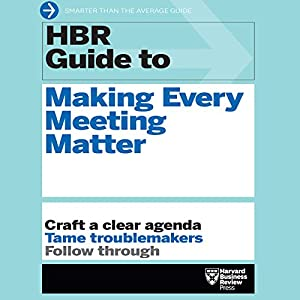 HBR Guide to Making Every Meeting Matter: Craft a Clear Agenda, Tame Troublemakers, Follow Through Hörbuch von  Harvard Business Review Gesprochen von: Christopher Walker