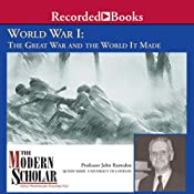 The Modern Scholar: World War l: The Great War and the World It Made | [John Ramsden]