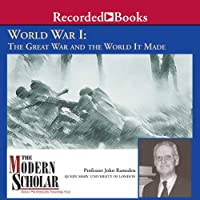 The Modern Scholar: World War l: The Great War and the World It Made (       UNABRIDGED) by John Ramsden