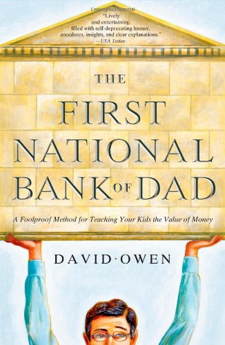 The First National Bank of Dad: A Foolproof Method for Teaching Your Kids the Value of Money: David Owen: 9781416534259: Amazon.com: Books