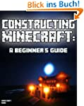 Constructing Minecraft: A Beginner's...
