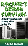 img - for Ragnar's Urban Survival: A Hard-Times Guide to Staying Alive in the City book / textbook / text book