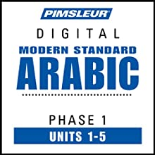 Arabic (Modern Standard) Phase 1, Unit 01-05: Learn to Speak and Understand Modern Standard Arabic with Pimsleur Language Programs  by Pimsleur Narrated by uncredited