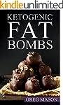 Ketogenic Diet: Fat Bombs: 68 Delicio...