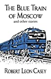 The Blue Train of Moscow, and other stories