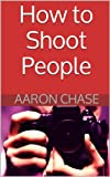 img - for How to Shoot People: Preparation, Interaction & Posing People in Portrait Photography (Photography Revealed Book 5) book / textbook / text book