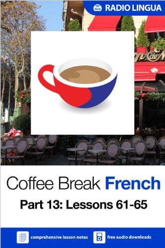 Radio Lingua - Coffee Break French 13: Lessons 61-65 - Learn French in your coffee break