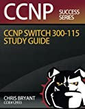 img - for Chris Bryant's CCNP SWITCH 300-115 Study Guide (Ccnp Success) book / textbook / text book