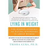 Lying In Weight: The Hidden Epidemic of Eating Disorders in Adult Womenby Trisha Gura