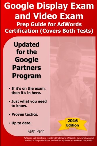 Google Display Exam and Video Exam Prep Guide for AdWords Certification: (Covers Both Test): Volume 3 (SearchCerts.com Exam Prep Series)
