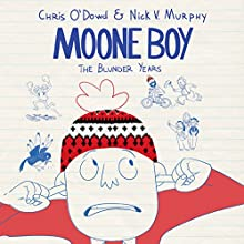 Moone Boy: The Blunder Years (       UNABRIDGED) by Chris O'Dowd, Nick V. Murphy Narrated by Chris O'Dowd, Nick V. Murphy