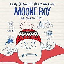 Moone Boy: The Blunder Years (       UNABRIDGED) by Chris O'Dowd, Nick V. Murphy Narrated by Chris O'Dowd, Nick V. Murphy