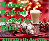 Home-Baked Holiday Gifts (Home-Baked Holiday Foods)