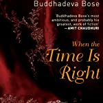 When the Time Is Right | Buddhadeva Bose,Arunava Sinha (translator)