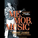 Me, the Mob, and the Music: One Helluva Ride with Tommy James and the Shondells (       UNABRIDGED) by Tommy James, Martin Fitzpatrick Narrated by David Colacci