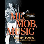 Me, the Mob, and the Music: One Helluva Ride with Tommy James and the Shondells | [Tommy James, Martin Fitzpatrick]