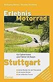 Erlebnis Motorrad Stuttgart: Die besten Kurven, die schönsten Touren, Treffs und Einkehrtipps