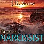 Birth of a Narcissist: Transcend Mediocrity, Book 145 | J.B. Snow